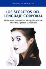 Los Secretos Del Lenguaje Corporal : Guía para Interpretar el Significado de...