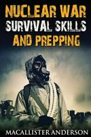 Nuclear War Survival Skills and Prepping, Paperback by Anderson, Macallister,...
