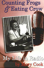 Counting Frogs and Eating Crow: My Life in Radio by Mary Cook (Paperback, 2005)