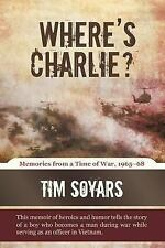 Where's Charlie? : Memories from A Time of War, 1965-68 by Tim Soyars (2011,...