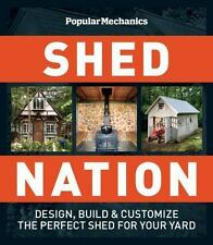 Shed Nation : Design, Build, and Customize the Perfect Shed for Your Yard by Dan