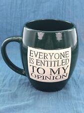 Everyone Is Entitled To My Opinion Jumbo Green Pottery Mug 20oz