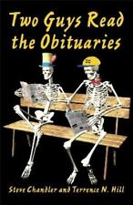 Two Guys Read the Obituaries: By Terrence N Hill, Steve Chandler