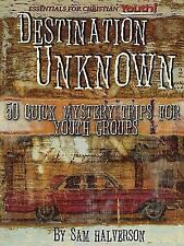 Destination Unknown: 50 Quick Mystery Trips for Youth Groups by Sam Halverson