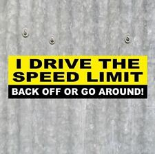 "Funny ""I DRIVE THE SPEED LIMIT. BACK OFF ....."" anti tailgater BUMPER STICKER"