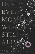 IN EVERY MOMENT WE ARE STILL ALIVE BY TOM MALMQUIST (2018) ARC SOFTCOVER A NOVEL