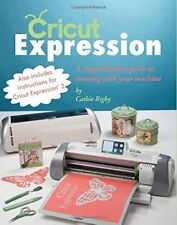 Cricut Expression: A Comprehensive Guide to Creating with Your Machine by Rig…