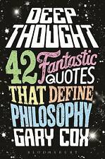 Deep Thought: 42 Fantastic Quotes That Define Philosophy by Gary Cox...