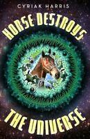 Horse Destroys the Universe by Cyriak Harris 9781783527601 | Brand New