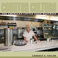Counter Culture: The American Coffee Shop Waitress by Candacy A. Taylor