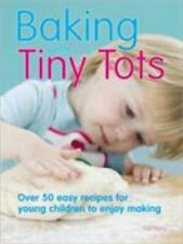Baking with Tiny Tots: Over 50 Easy Recipes for Young Children to Enjoy Making,