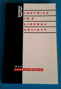 Bioethics in a Liberal Society Max Charlesworth. PB VGC. Suicide/IVF/Health
