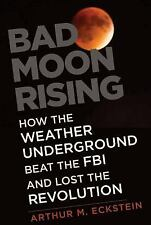 Bad Moon Rising: How the Weather Underground Beat the FBI and Lost the-ExLibrary