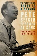 """""""To Everything There is a Season"""": Pete Seeger and the Power of Song (New"""