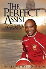The Perfect Assist : Placing People in the Right Position for Success by Les...