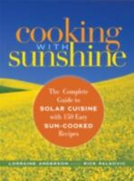 Cooking with Sunshine: The Complete Guide to Solar Cuisine with 150 Easy