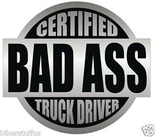 CERTIFIED BAD A$$ TRUCK DRIVER STICKER BLACK ON GREY HARD HAT STICKER LAPTOP