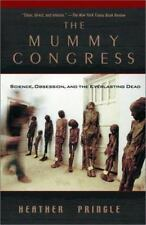The Mummy Congress: Science, Obsession, and the Everlasting Dead, Pringle, Heath