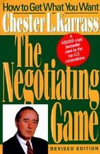 The Negotiating Game : How to Get What You Want by Chester L. Karrass (1992)