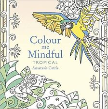 COLOUR ME MINDFUL TROPICAL ~ Adult & older children colouring book Great Quality