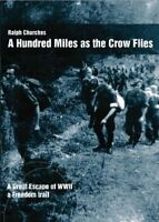 A Hundred Miles As The Crow Flies A Great Escape of WWII
