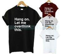 HANG ON LET ME OVERTHINK THIS T SHIRT FASHION TUMBLR SLOGAN QUOTE ANXIOUS UNISEX