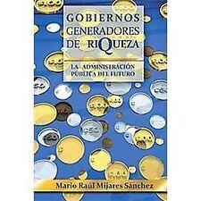 Gobiernos Generadores de Riqueza : La Administraci�N P�Blica Del Futuro by...