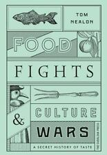 Food Fights and Culture Wars : A Secret History of Taste by Tom Nealon (2017,...