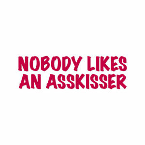 Nobody Like Asskisser - Vinyl Decal Sticker - Multiple Colors & Sizes - ebn4206