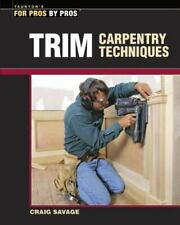 Trim Carpentry Techniques: Installing Doors, Windows, Base and Crown (For Pros B