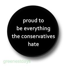 Proud to Be Everything Conservatives Hate 1 Inch / 25mm Pin Button Badge Tory