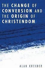 The Change of Conversion and the Origin of Christendom (Paperback or Softback)