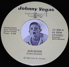 JOHNNY VEGAS~AIR BORN~MEGA RARE~ONE SIDED~RARE~MODERN BOOGIE~ SOUL 45