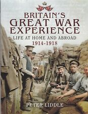 Britain's Great War (WW1)  Experience: Life at Home and Abroad, 1914-1918 Book