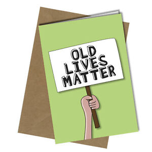 Old Lives Matter Funny Birthday Card / Mum Dad Brother Sister Aunt Uncle #30