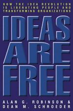 Ideas Are Free: How the Idea Revolution Is Liberating People and Transforming Or