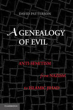 A Genealogy of Evil. Anti-Semitism from Nazism to Islamic Jihad by Patterson, Da