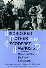 Disordered Mother or Disordered Diagnosis? Munchausen by Proxy Syndrome