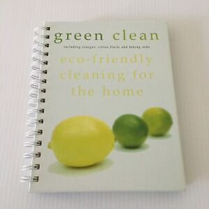 Green Clean Eco Friendly Cleaning for the Home Hardcover Spiral Bound