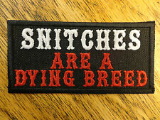 SNITCHES ARE A DYING BREED EMBROIDERED PATCH MADE IN USA