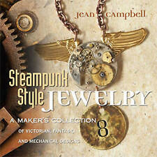 Steampunk Style Jewelry: A Maker's Collection of Victorian, Fantasy, and Mechani