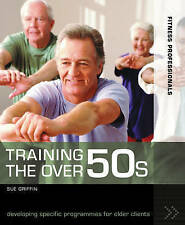 Training the Over 50s: Developing Programmes for Older Clients (Fitness Professi
