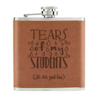 Tears Of My Students Tea 6oz PU Leather Hip Flask Tan Teacher Gift Funny