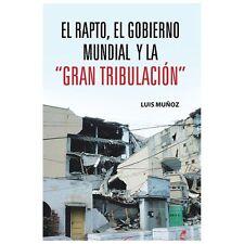 El Rapto, el Gobierno Mundial y la Gran Tribulacin by Luis Muoz (2013,...