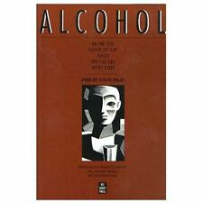 Alcohol: How to Give It Up and Be Glad You Did by Tate PhD, Philip