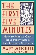The First Five Minutes: How to Make a Great First Impression in Any Business Sit