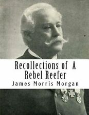 NEW Recollections of  A Rebel Reefer by James Morris Morgan