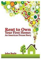 Rent To Own Your First Home: An American Dream Story by John S. Boyle