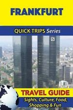 Quick Trips Travel Guide Frankfurt : Sights, Culture, Food, Shopping & Fun, P...