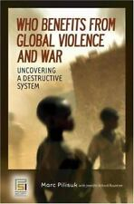 Who Benefits from Global Violence and War: Uncovering a Destructive System (Con